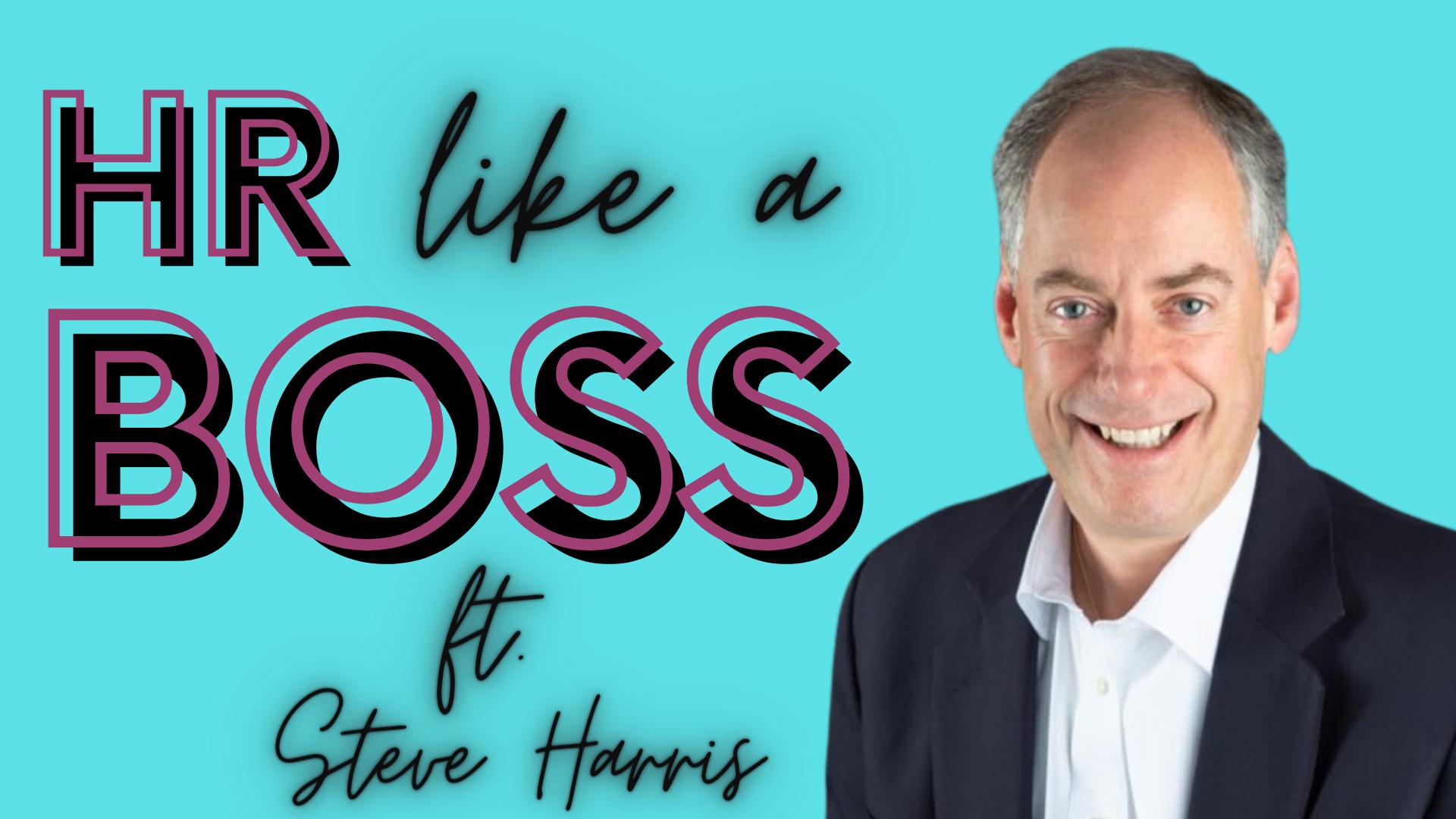 HR Like a Boss with Steve Harris