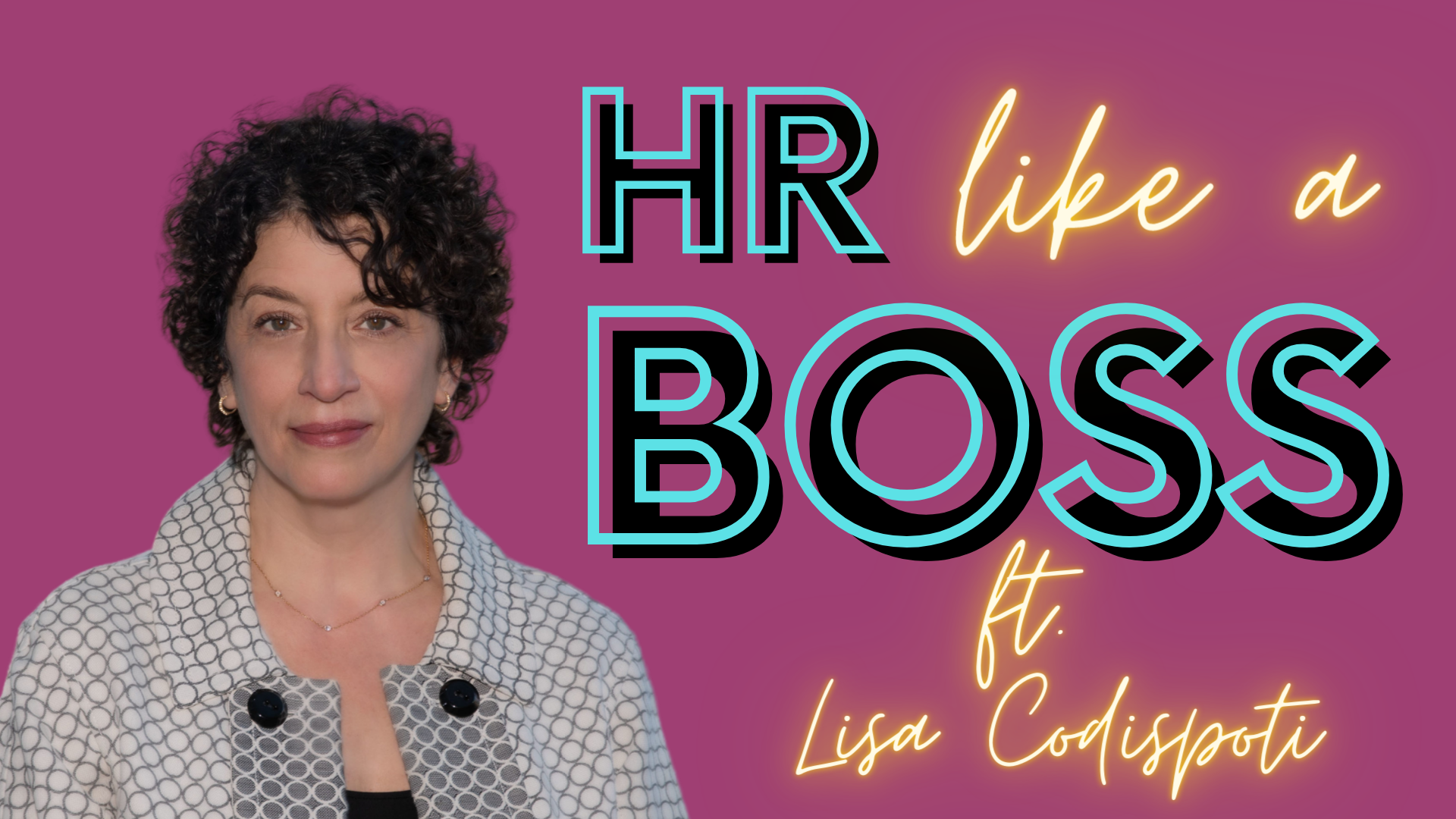 HR Like a Boss with Lisa Codispoti