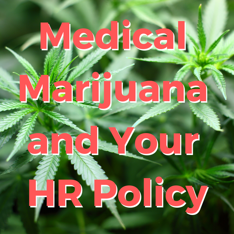 Medical Marijuana and Your HR Policy